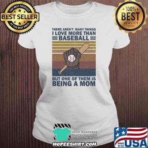 There Aren't Many Things I Love More Than Baseball But ONe Of Them Is Being A Mom Vintage Shirt V-neck