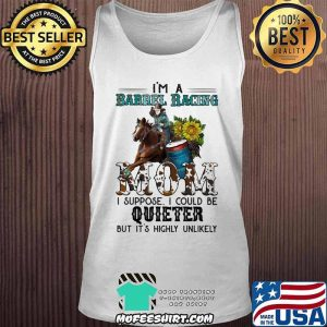 Barrel Racing I'm Barrel Racing mom I Suppose I Could Be uieter But It's Highly Unlikely Shirt Tank Top