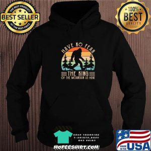 Have No Fear The King Of The Mountain Is Here Bigfoot Vintage Shirt Hoodie