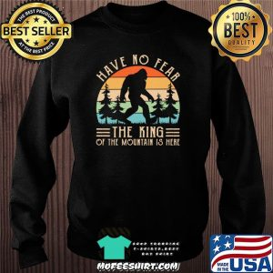 Have No Fear The King Of The Mountain Is Here Bigfoot Vintage Shirt Sweater
