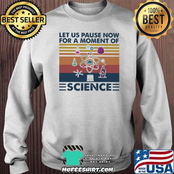 Let Us Pause Now For A Moment Of Science Vintage Shirt