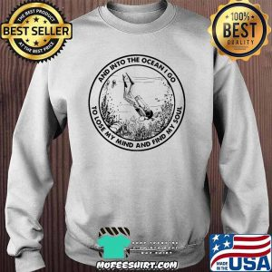 INTO THE OCEAN I GO TO LOSE MY MIND AND FIND MY Soul Scuba Diving Shirt Sweater