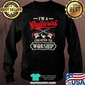 I'm A Guitarist Created To Worship Shirt Sweater