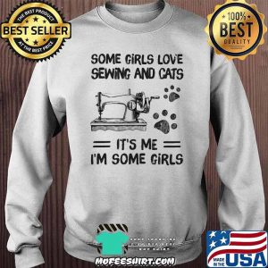 Some Girls Love Sewing And Cats It's Me I'm Some Girls Sweater