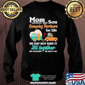 Mom and son camping partners for life we may not have it au together but together we have it all Sweater