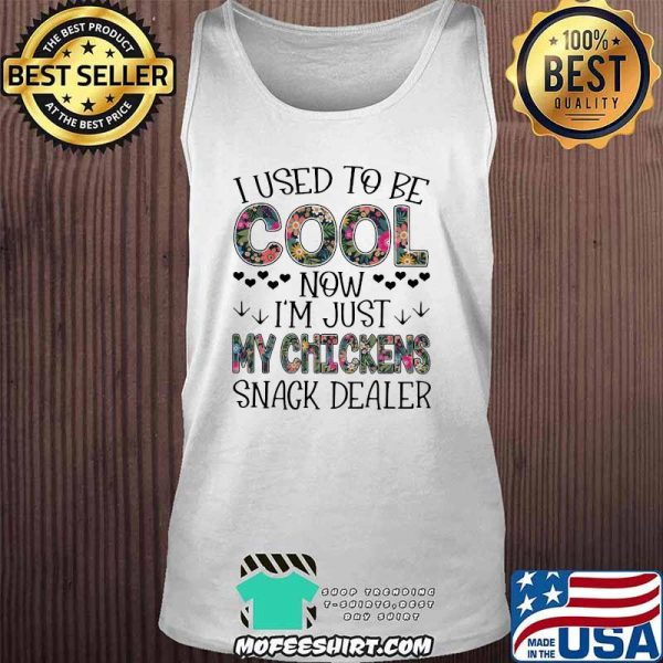 I Used To Be Cool Now I'm Just My Chickens Snack Dealer Flower Shirt