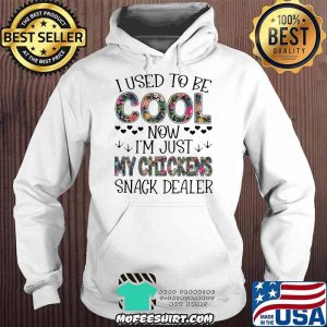 I Used To Be Cool Now I'm Just My Chickens Snack Dealer Flower Shirt Hoodie