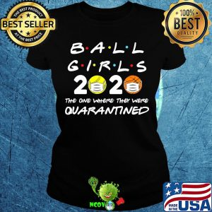Ball girls 2020 the one where they were quarantined mask covid-19 s Ladies tee