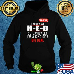 I work at heb so basically i'm a kind of a big deal shirt
