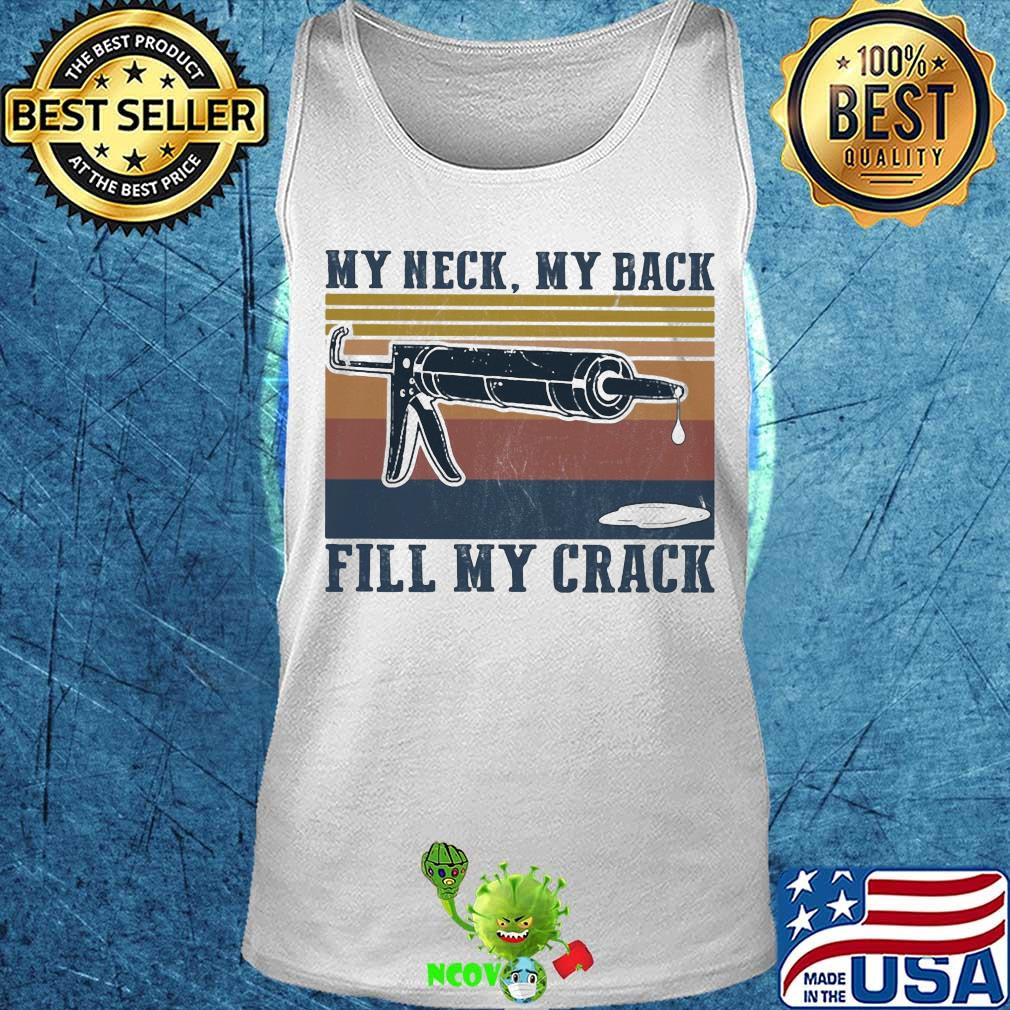 my neck my back fill my crack vintage shirt Tank top - Size Guide