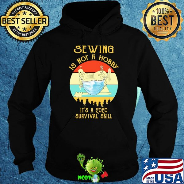 Sewing is not a hobby it's a 2020 survival skill mask covid-19 vintage shirt
