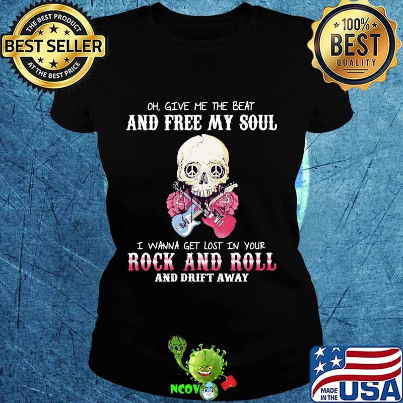 Skull Oh Give Me The Beat And Free My Soul I Wanna Get Lost In Your Rock And Roll And Drift Away Shirt Hoodie Sweater Longsleeve T Shirt