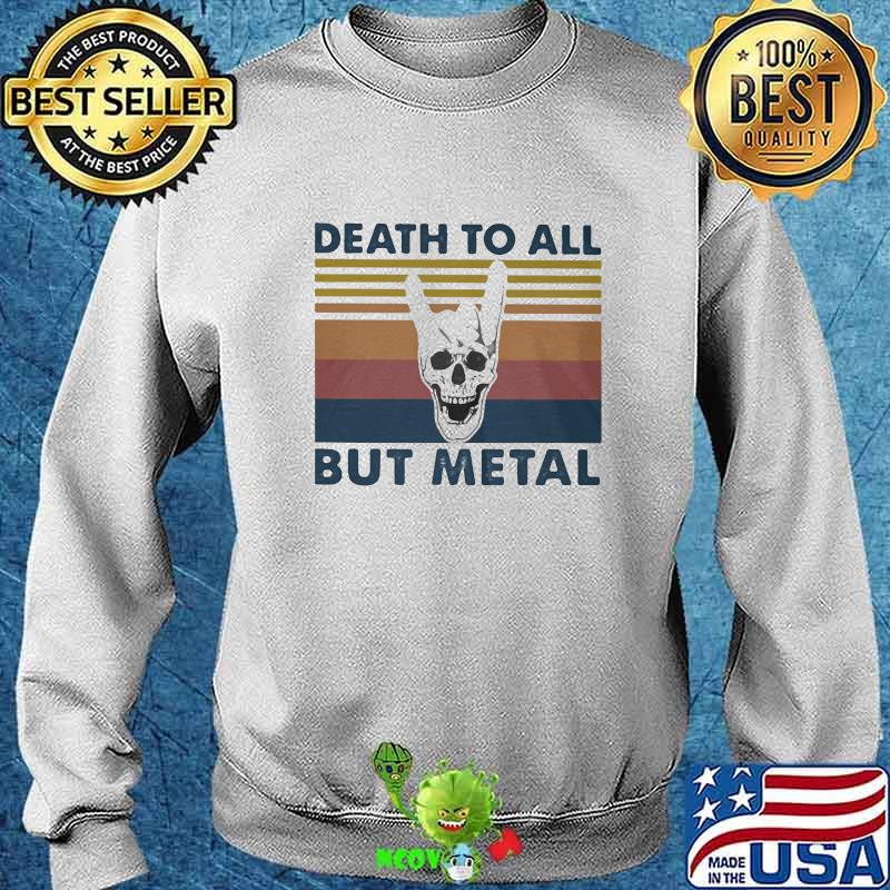 Official Death To All But Metal Skull Vintage Retro Shirt Hoodie Sweater Longsleeve T Shirt