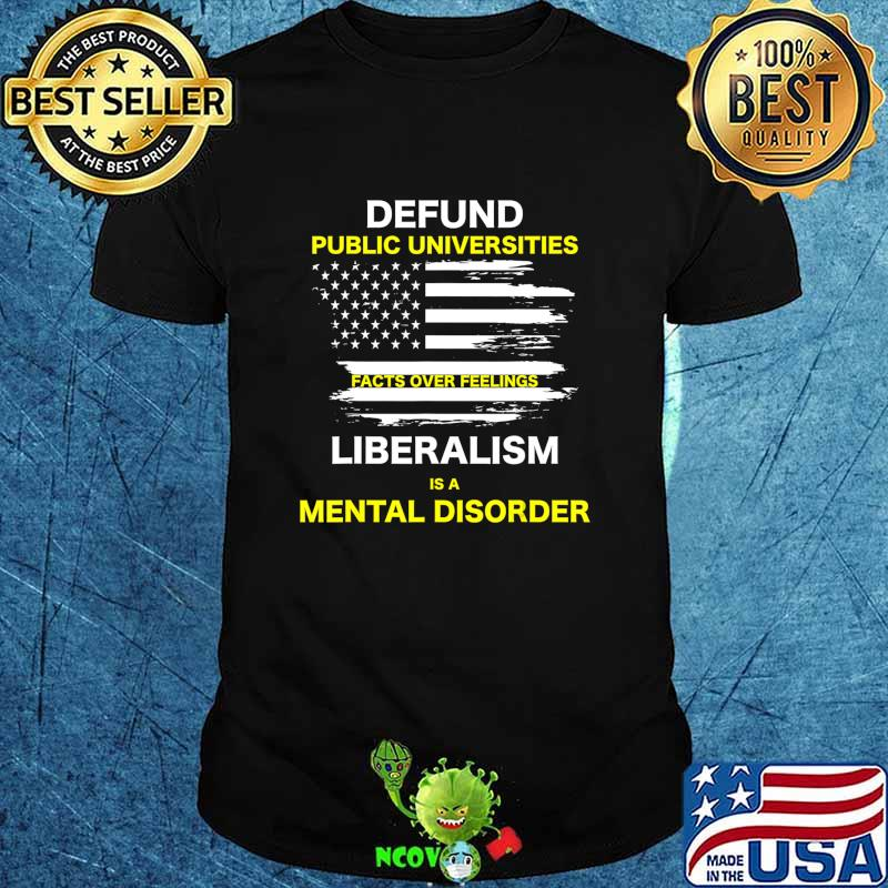 Defund Public Universities, Facts Over Feelings Liberalism T-Shirt