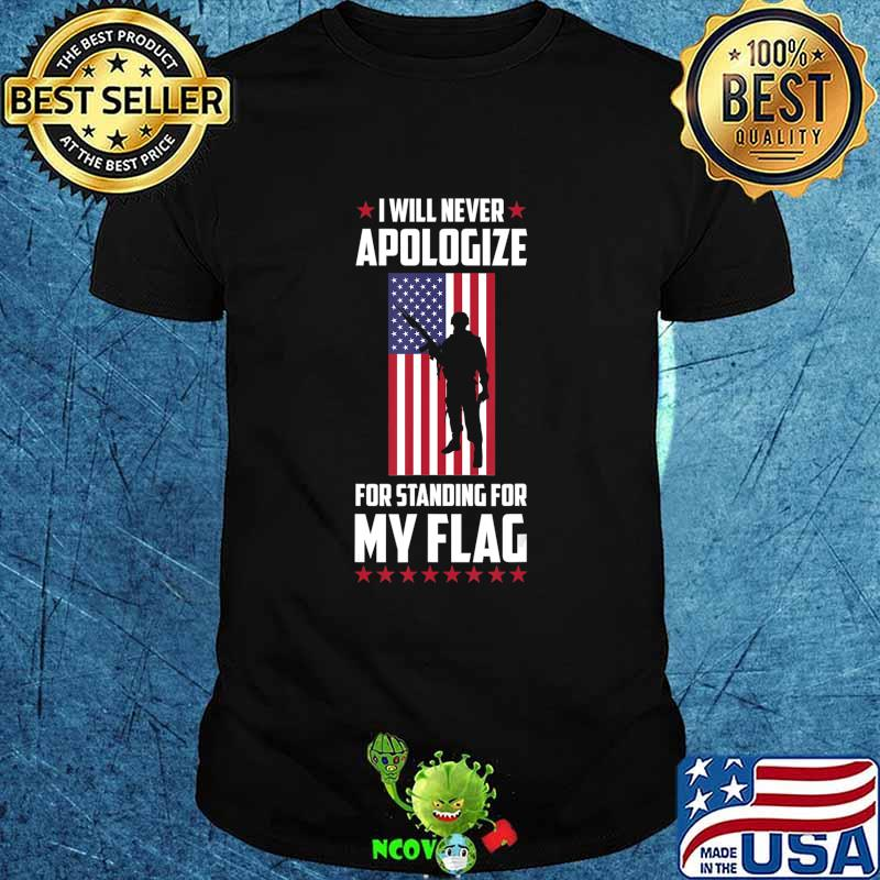 I will never apologize for standing for my flag T-Shirt