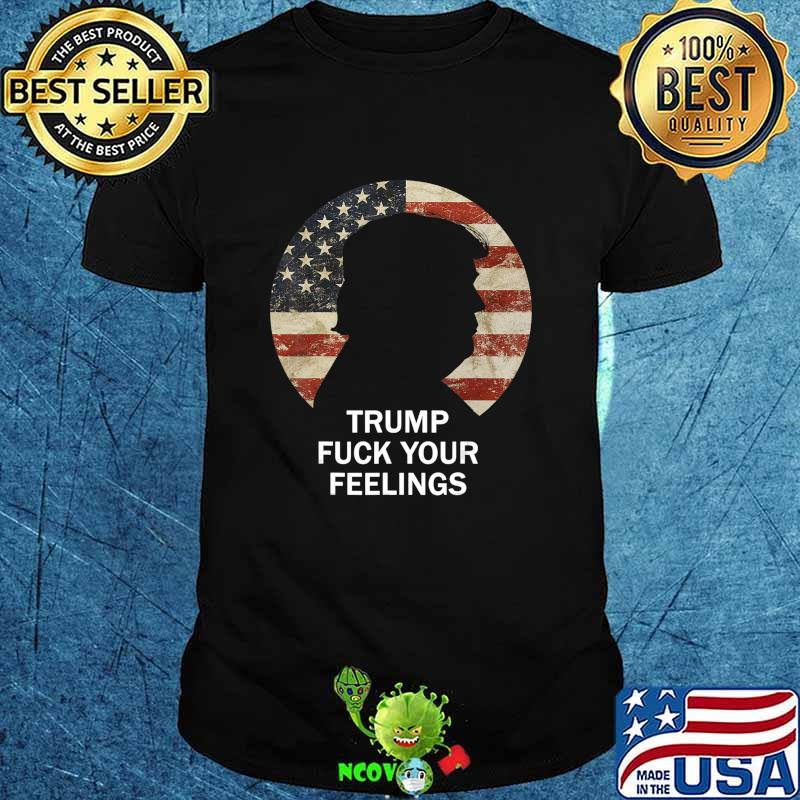 Trump Fuck Your Feelings Vintage American Flag Republican T-Shirt