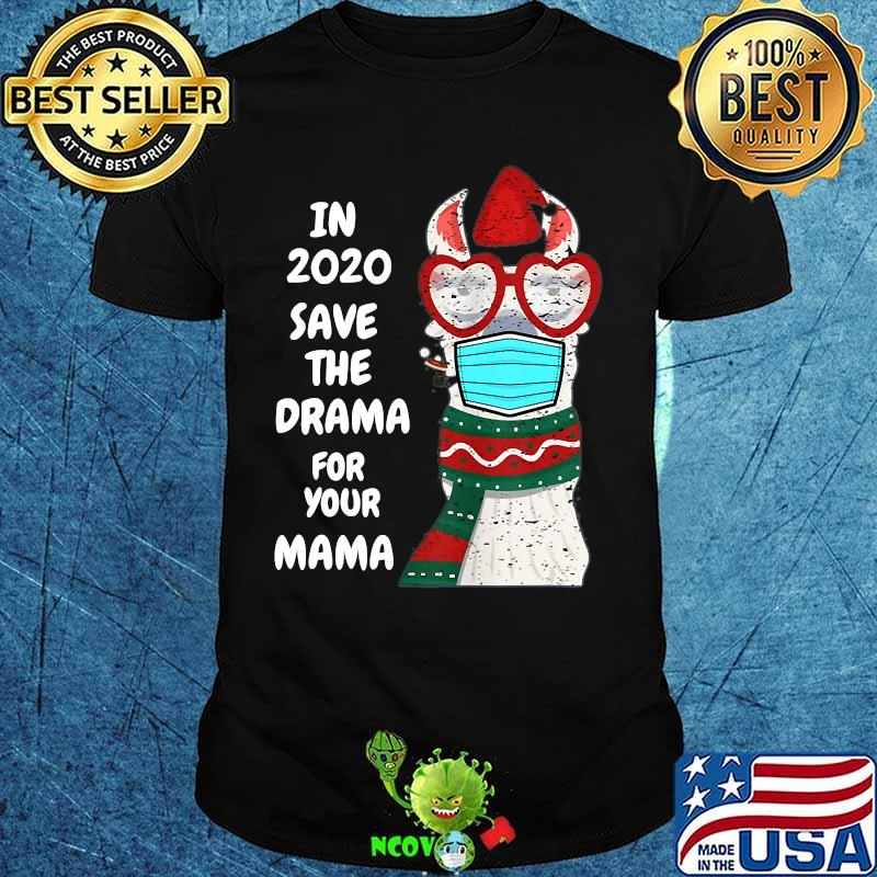 Christmas Dramas 2020 In 2020 Save the drama for your mama Llama in mask Christmas T