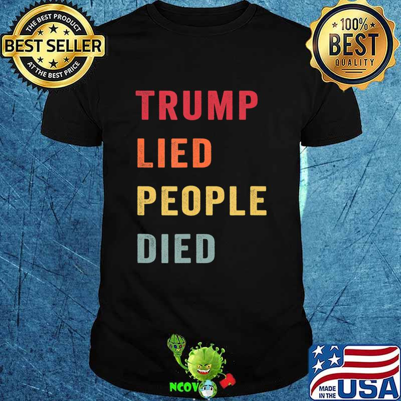 Vintage Retro Trump Lied People Died Anti Trump T-Shirt