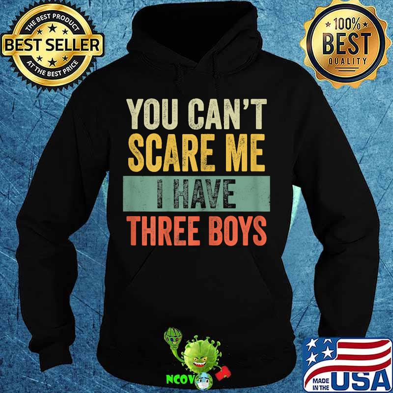 You can't scare me i have three boys funny sons mom vintage shirt