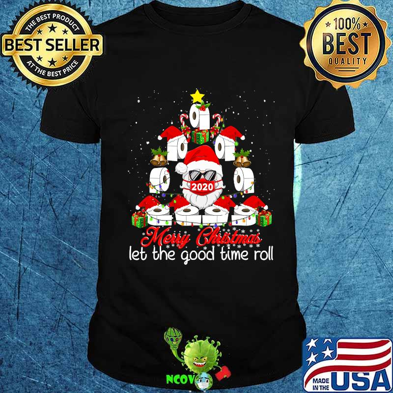 Merry Christmas Let The Good Time Roll Santa Face Mask 2020 Toilet Paper Xmas Tree Shirt