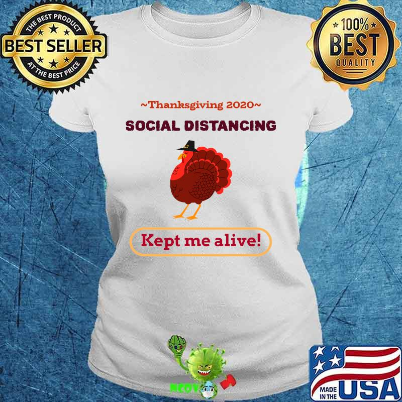 Turkey thanksgiving 2020 social distancing kept me alive s Ladies tee