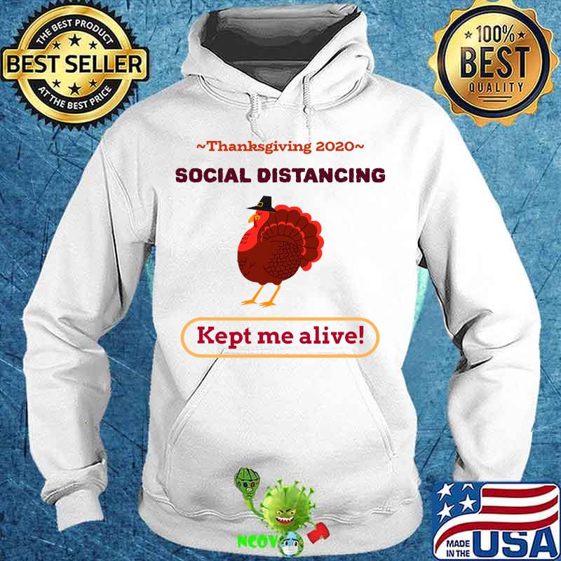 Turkey thanksgiving 2020 social distancing kept me alive s Hoodie