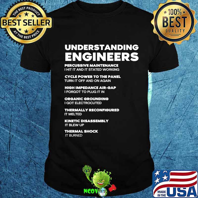 Understanding Engineers Percussive Maintenance I Hit It And It Started Working Shirt