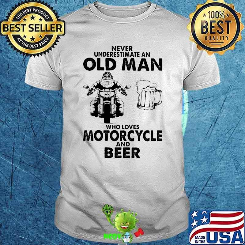 Never Underestimatean Old Man Who Loves Motorcycle Beer Shirt