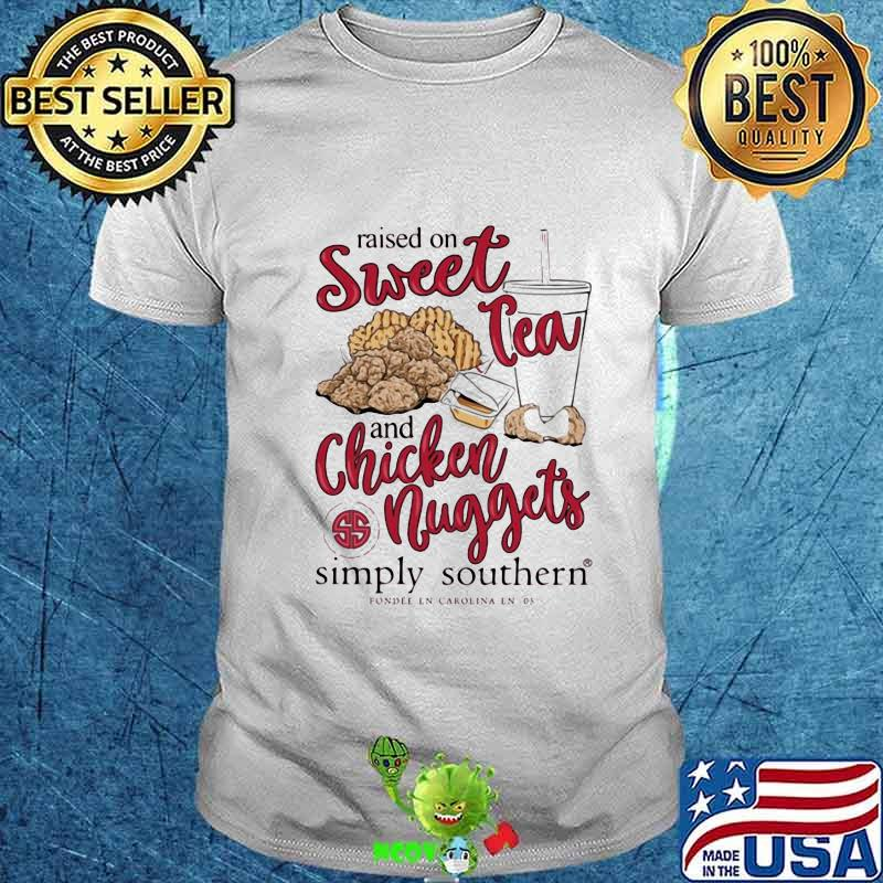 Raised On Sweet Tea And Chicken Nuggets Simply Southern Shirt