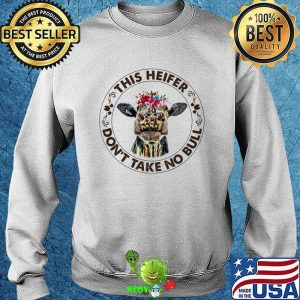 This Heifer Don't Take No Bull Flower Shirt Sweater