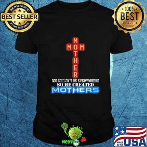 God couldn't be everywhere so he created mothers jeusu Shirt