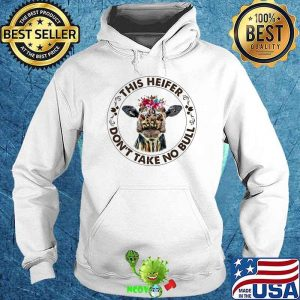 This Heifer Don't Take No Bull Flower Shirt Hoodie