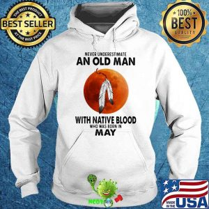 Never Underestimate An Old Man With Native Blood Who Was Born In May Blood Moon Shirt