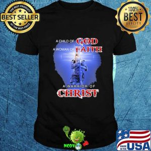 Child Of God Woman Of Faith Warrior Of Christ Shirt