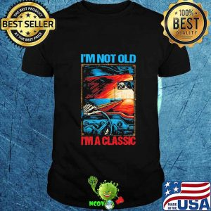 I'm Not Old I'm A Classic Skull Car Shirt